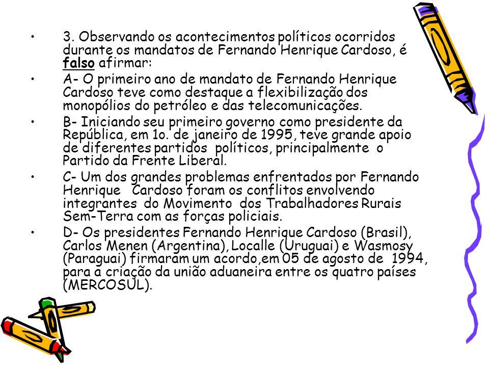 3. Observando os acontecimentos políticos ocorridos durante os mandatos de Fernando Henrique Cardoso, é falso afirmar: