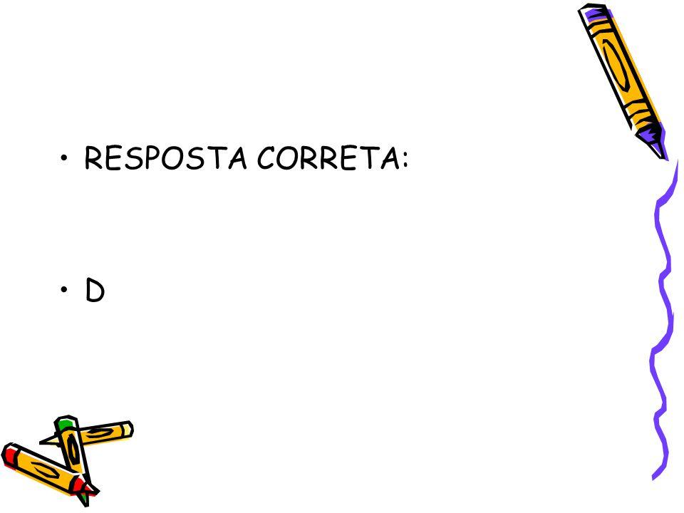 RESPOSTA CORRETA: D