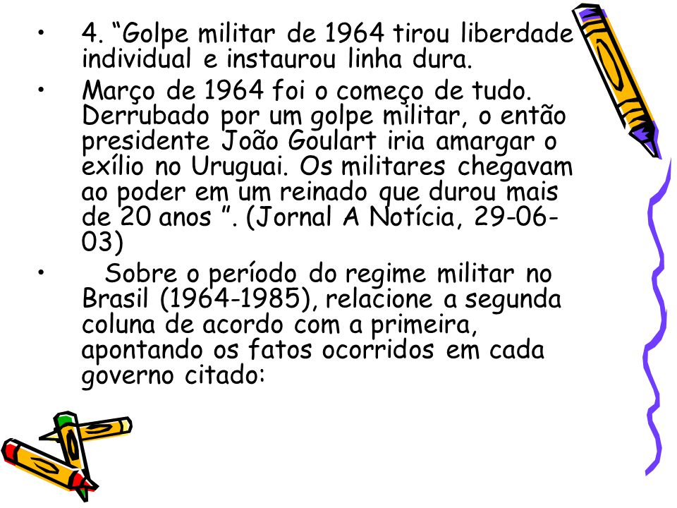 4. Golpe militar de 1964 tirou liberdade individual e instaurou linha dura.