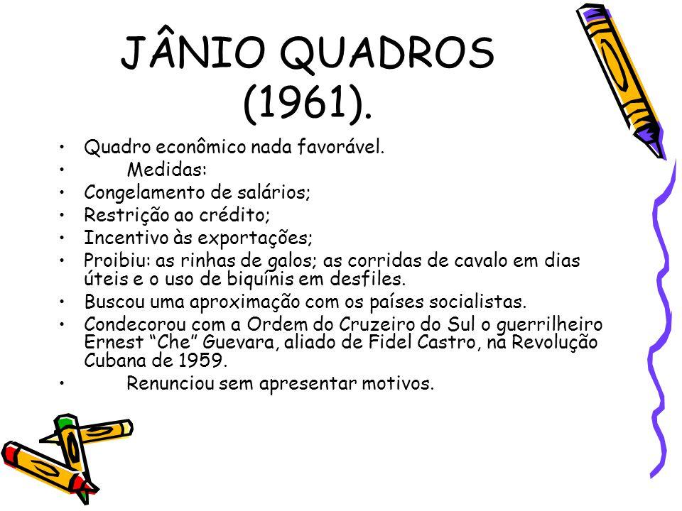 JÂNIO QUADROS (1961). Quadro econômico nada favorável. Medidas: