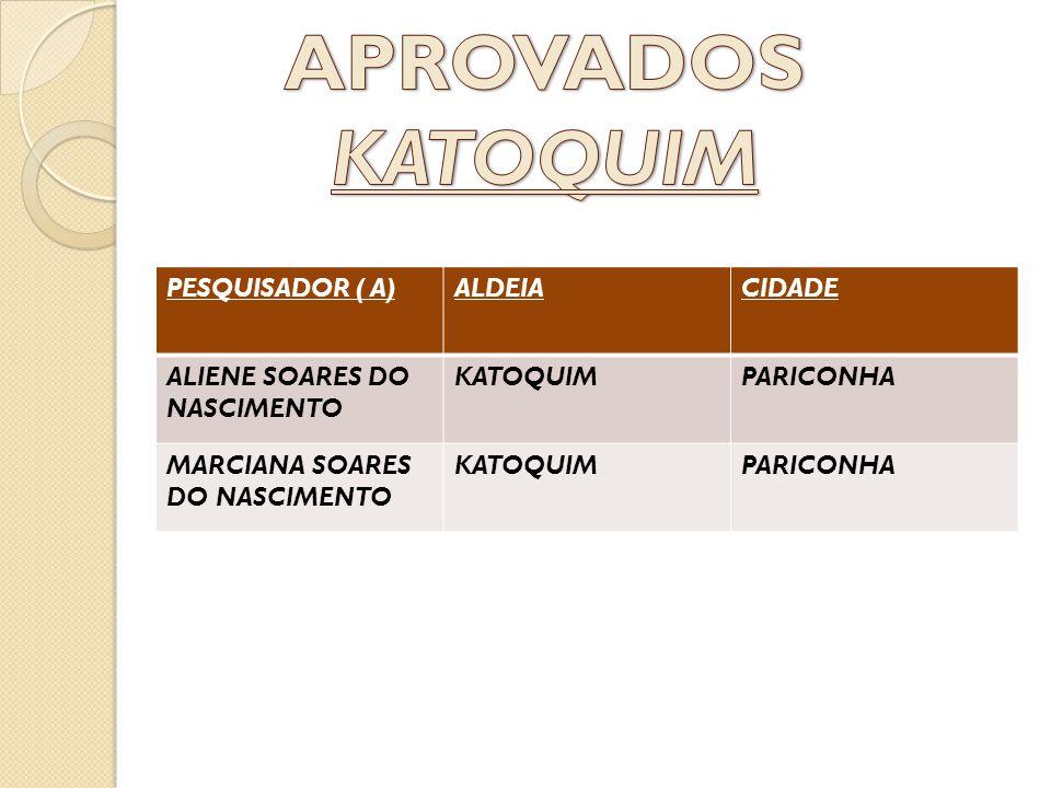 APROVADOS KATOQUIM PESQUISADOR ( A) ALDEIA CIDADE