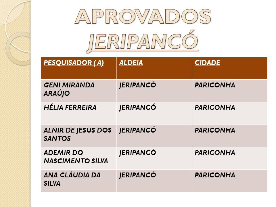 APROVADOS JERIPANCÓ PESQUISADOR ( A) ALDEIA CIDADE GENI MIRANDA ARAÚJO