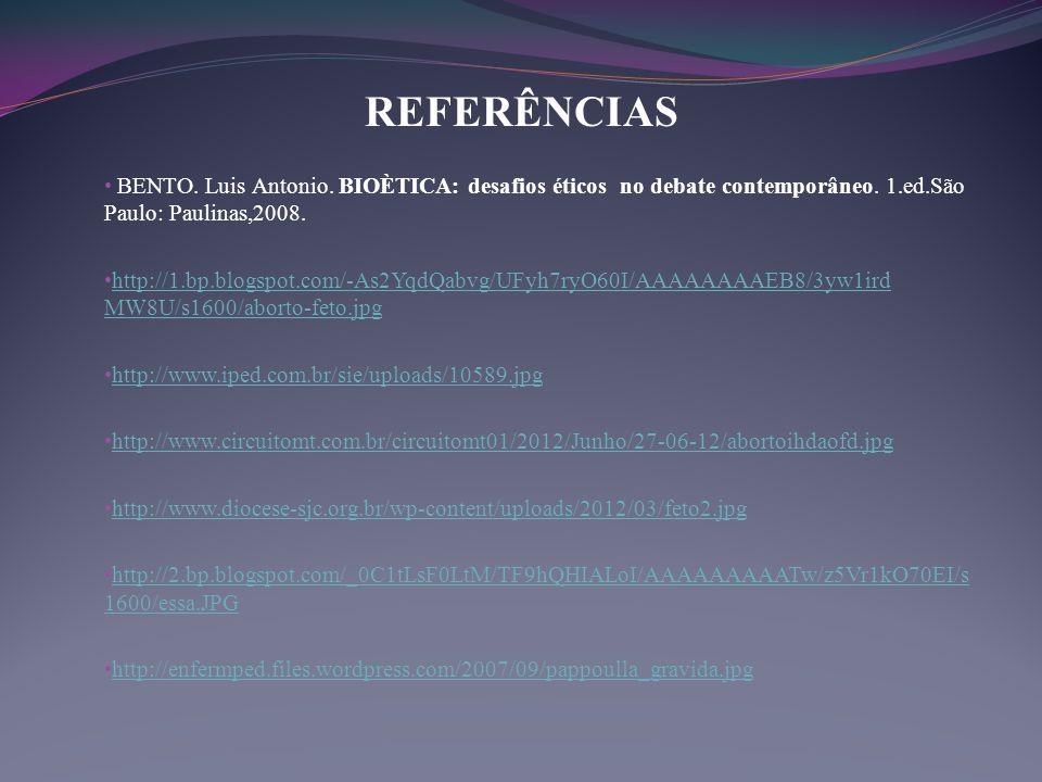 REFERÊNCIAS BENTO. Luis Antonio. BIOÈTICA: desafios éticos no debate contemporâneo. 1.ed.São Paulo: Paulinas,2008.