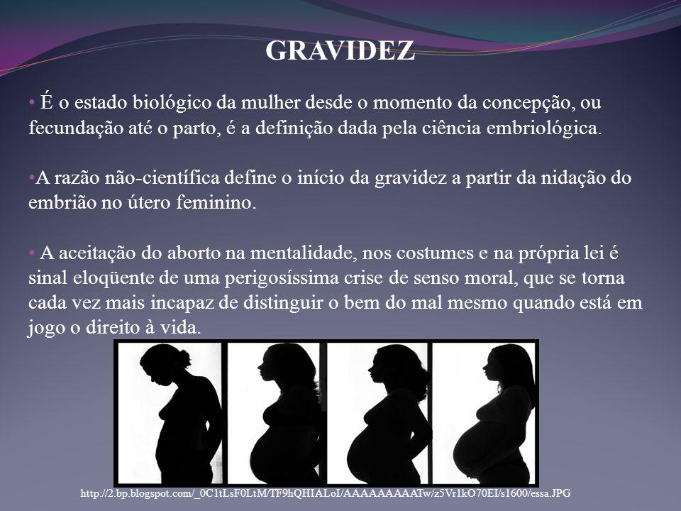 GRAVIDEZ É o estado biológico da mulher desde o momento da concepção, ou fecundação até o parto, é a definição dada pela ciência embriológica.