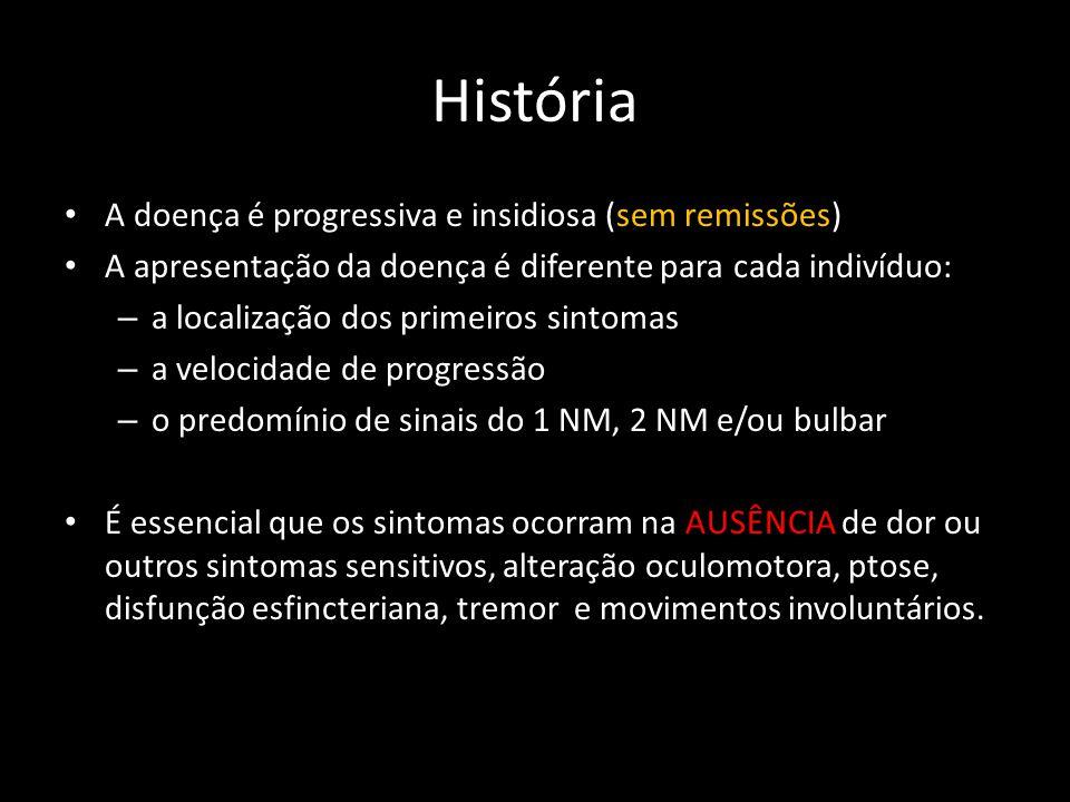 História A doença é progressiva e insidiosa (sem remissões)