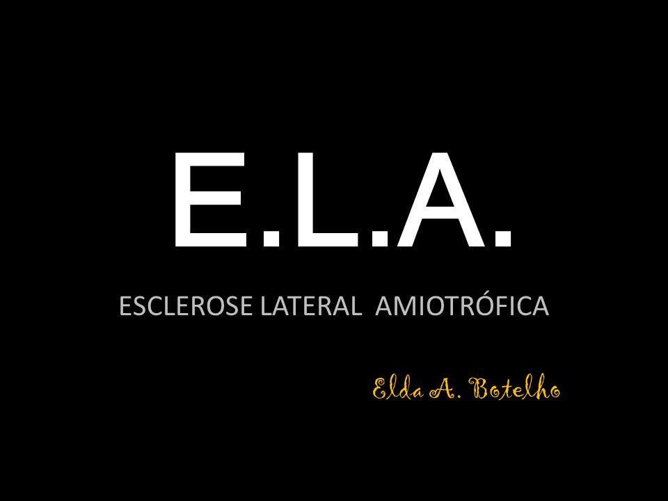 ESCLEROSE LATERAL AMIOTRÓFICA Elda A. Botelho
