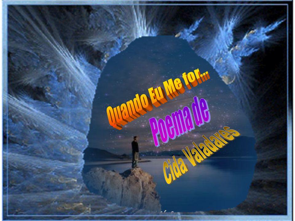 Quando Eu Me for... Poema de Cida Valadares