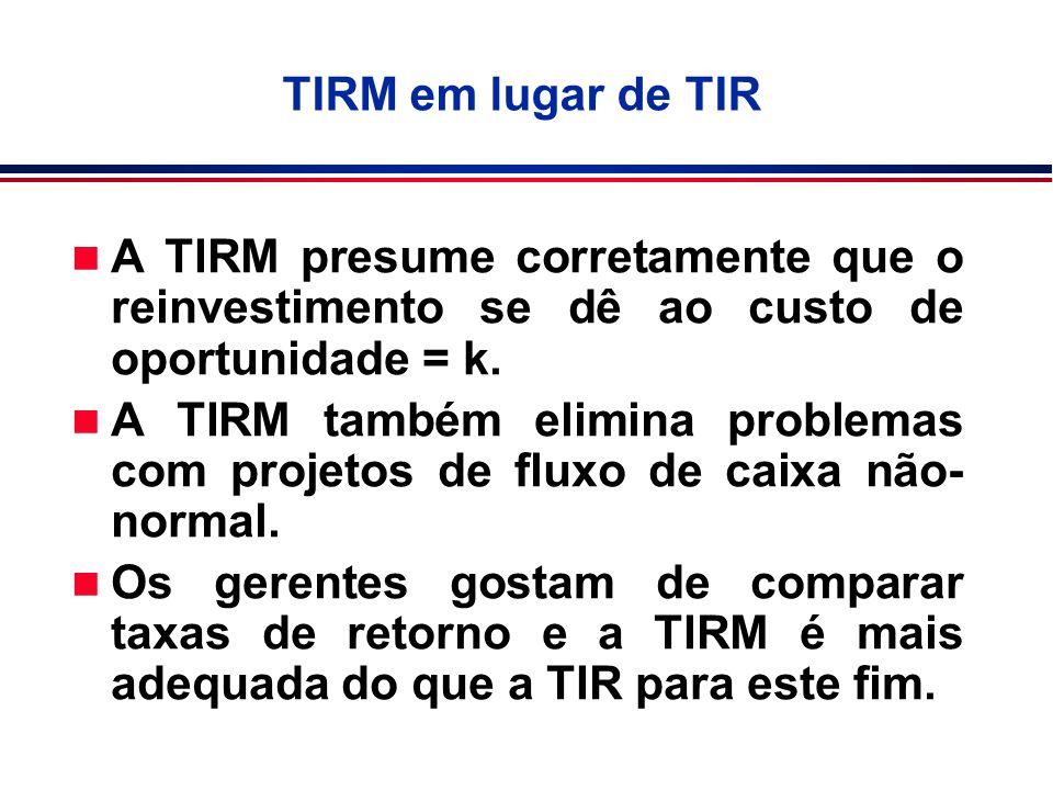 TIRM em lugar de TIR A TIRM presume corretamente que o reinvestimento se dê ao custo de oportunidade = k.