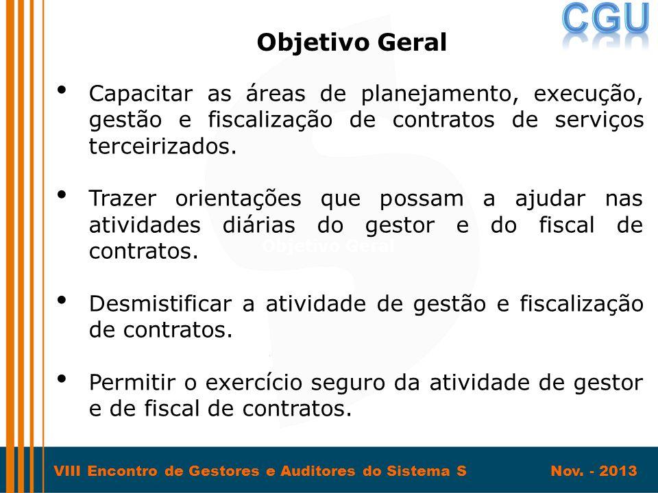 Objetivo Geral Capacitar as áreas de planejamento, execução, gestão e fiscalização de contratos de serviços terceirizados.