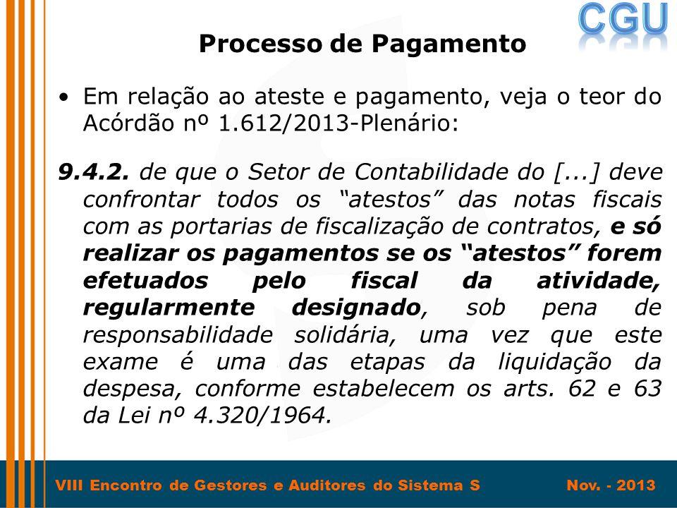 Processo de Pagamento Em relação ao ateste e pagamento, veja o teor do Acórdão nº 1.612/2013-Plenário: