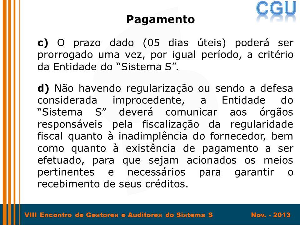Pagamento c) O prazo dado (05 dias úteis) poderá ser prorrogado uma vez, por igual período, a critério da Entidade do Sistema S .