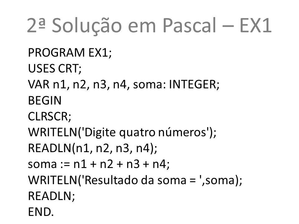 2ª Solução em Pascal – EX1 PROGRAM EX1; USES CRT;