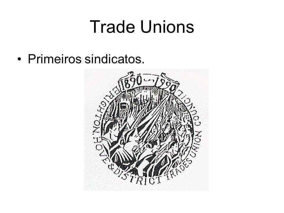Trade Unions Primeiros sindicatos.