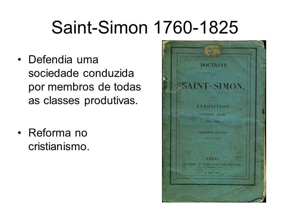 Saint-Simon 1760-1825 Defendia uma sociedade conduzida por membros de todas as classes produtivas.