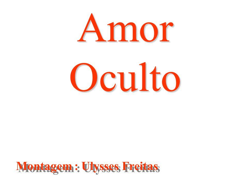 Amor Oculto Montagem : Ulysses Freitas