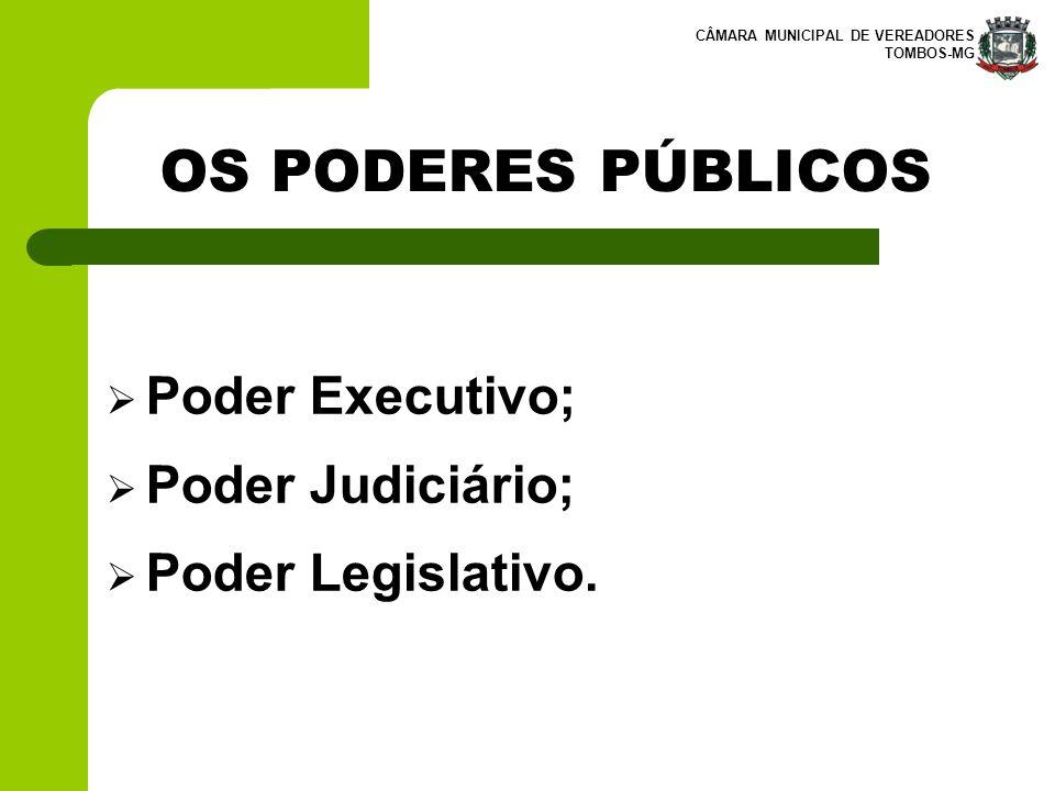 OS PODERES PÚBLICOS Poder Executivo; Poder Judiciário;