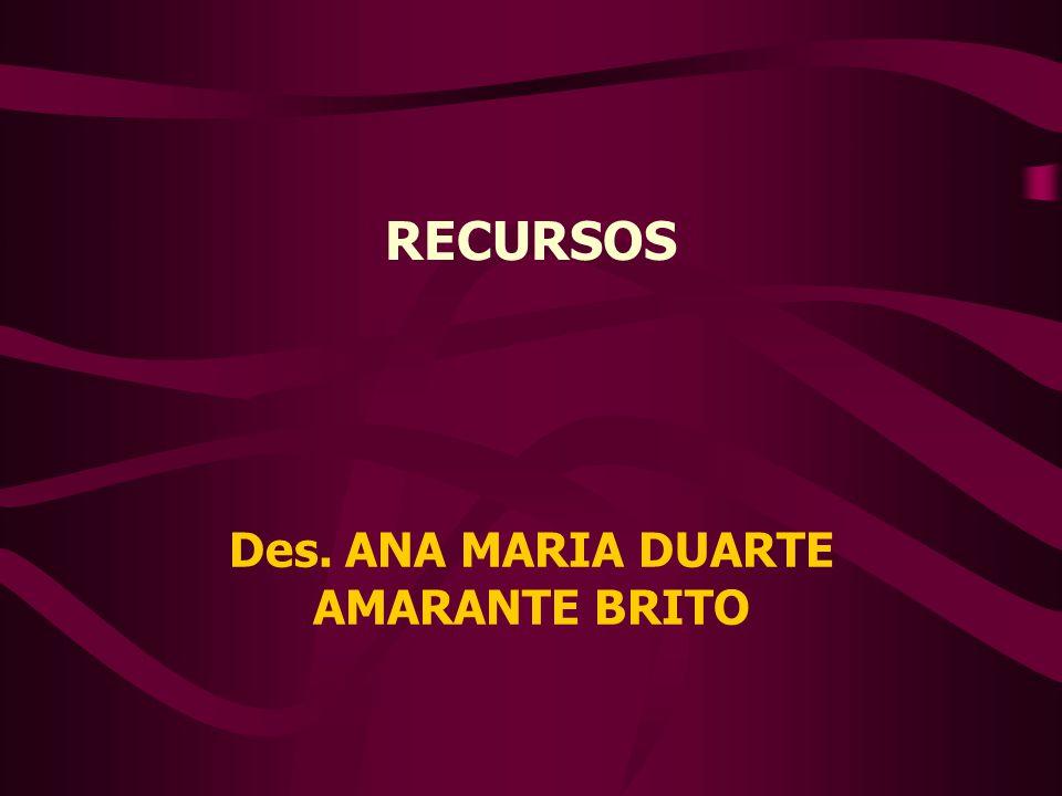 Des. ANA MARIA DUARTE AMARANTE BRITO