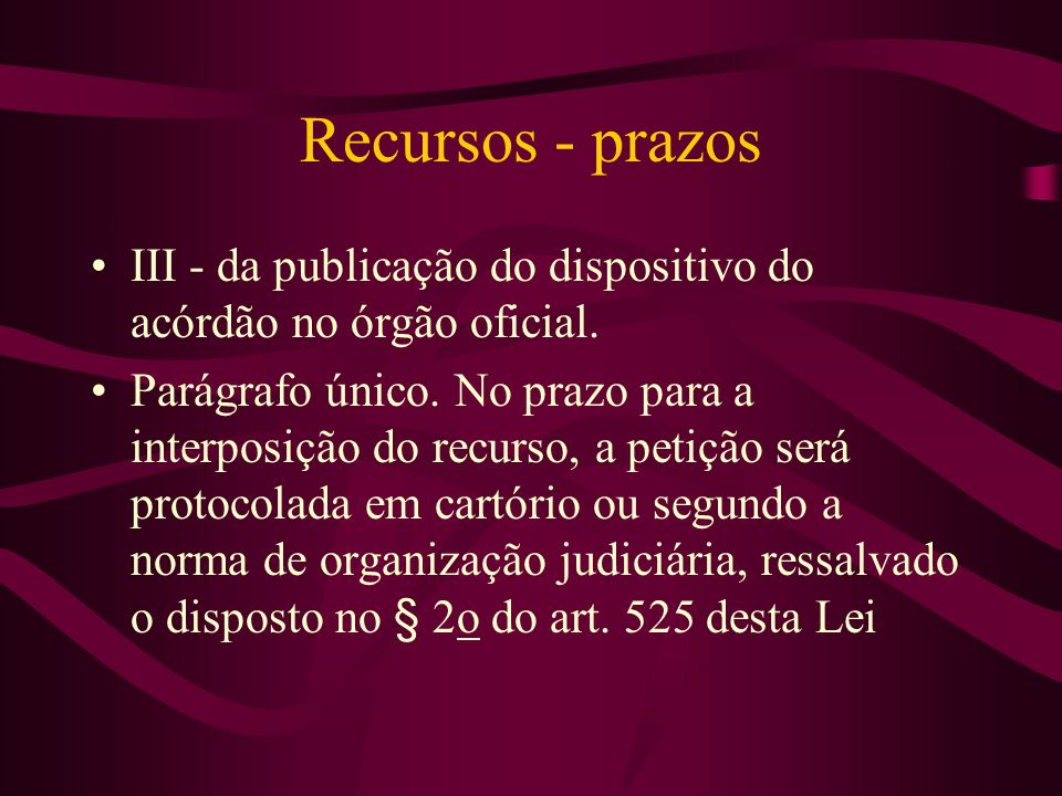 Recursos - prazos III - da publicação do dispositivo do acórdão no órgão oficial.