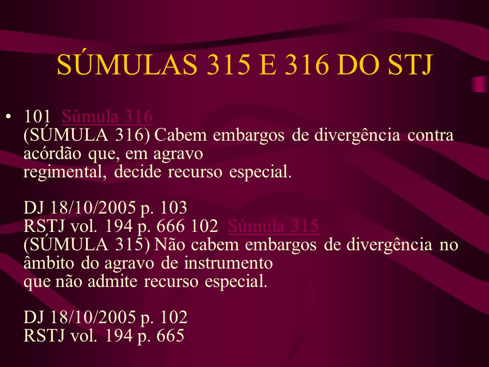 SÚMULAS 315 E 316 DO STJ