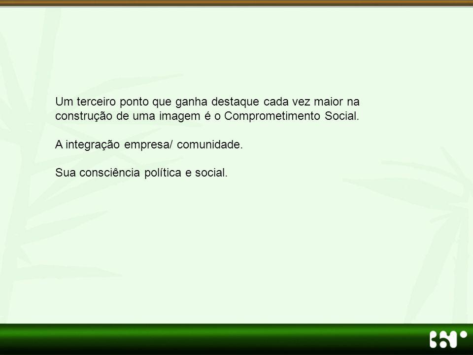 Um terceiro ponto que ganha destaque cada vez maior na construção de uma imagem é o Comprometimento Social.