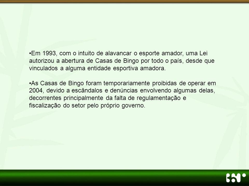 Em 1993, com o intuito de alavancar o esporte amador, uma Lei autorizou a abertura de Casas de Bingo por todo o país, desde que vinculados a alguma entidade esportiva amadora.