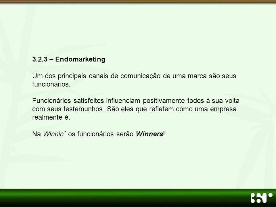 3.2.3 – Endomarketing Um dos principais canais de comunicação de uma marca são seus funcionários.