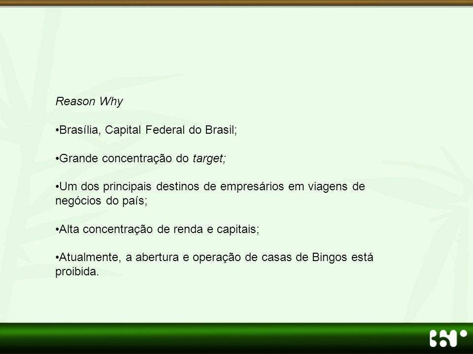 Reason Why Brasília, Capital Federal do Brasil; Grande concentração do target;