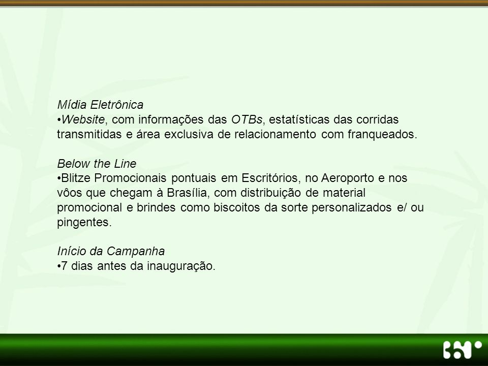 Mídia Eletrônica Website, com informações das OTBs, estatísticas das corridas transmitidas e área exclusiva de relacionamento com franqueados.