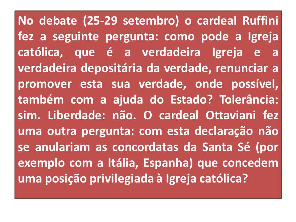 No debate (25-29 setembro) o cardeal Ruffini fez a seguinte pergunta: como pode a Igreja católica, que é a verdadeira Igreja e a verdadeira depositária da verdade, renunciar a promover esta sua verdade, onde possível, também com a ajuda do Estado.