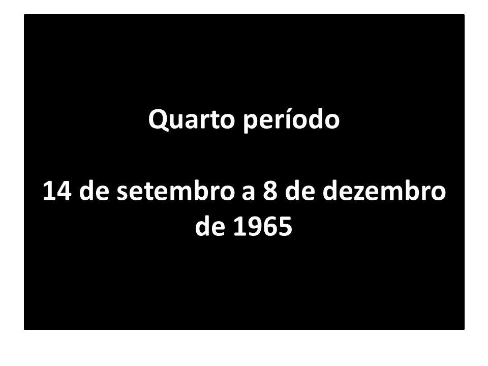 Quarto período 14 de setembro a 8 de dezembro de 1965