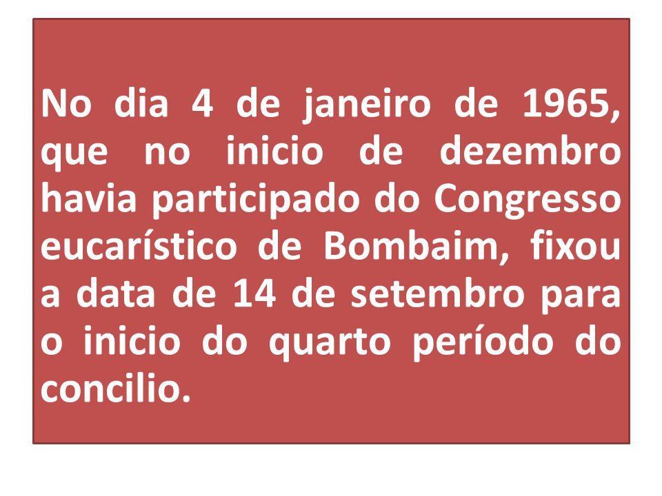 No dia 4 de janeiro de 1965, que no inicio de dezembro havia participado do Congresso eucarístico de Bombaim, fixou a data de 14 de setembro para o inicio do quarto período do concilio.