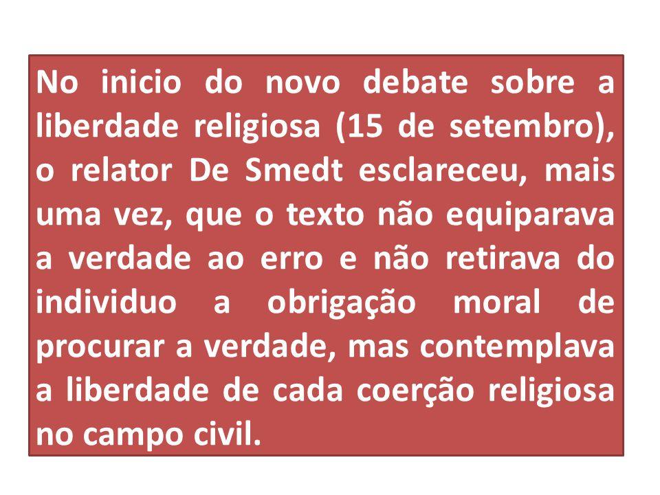 No inicio do novo debate sobre a liberdade religiosa (15 de setembro), o relator De Smedt esclareceu, mais uma vez, que o texto não equiparava a verdade ao erro e não retirava do individuo a obrigação moral de procurar a verdade, mas contemplava a liberdade de cada coerção religiosa no campo civil.