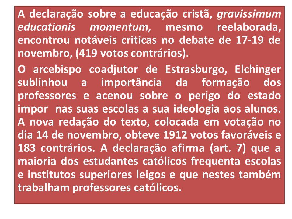 A declaração sobre a educação cristã, gravissimum educationis momentum, mesmo reelaborada, encontrou notáveis criticas no debate de 17-19 de novembro, (419 votos contrários).