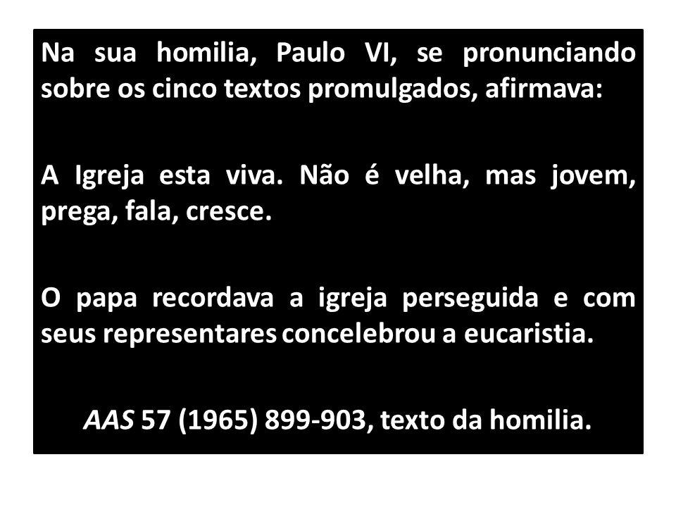 Na sua homilia, Paulo VI, se pronunciando sobre os cinco textos promulgados, afirmava: A Igreja esta viva.