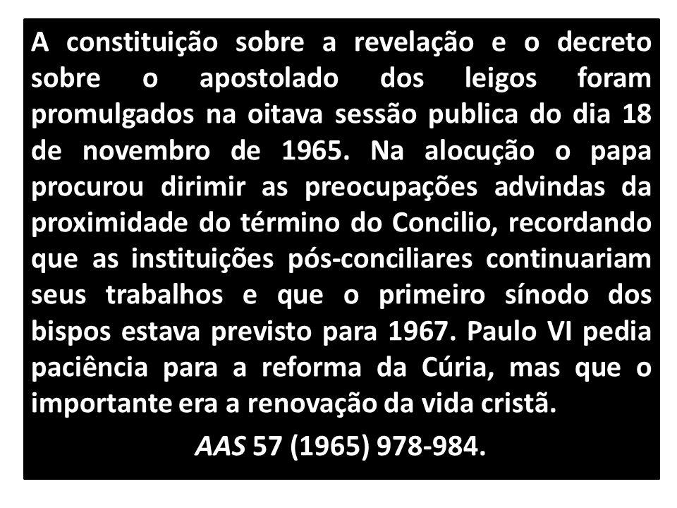 A constituição sobre a revelação e o decreto sobre o apostolado dos leigos foram promulgados na oitava sessão publica do dia 18 de novembro de 1965.