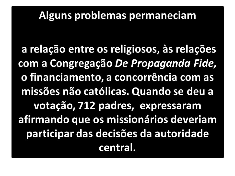 Alguns problemas permaneciam a relação entre os religiosos, às relações com a Congregação De Propaganda Fide, o financiamento, a concorrência com as missões não católicas.