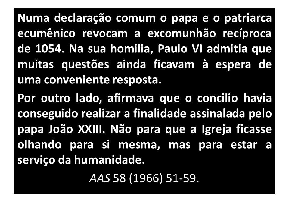 Numa declaração comum o papa e o patriarca ecumênico revocam a excomunhão recíproca de 1054.