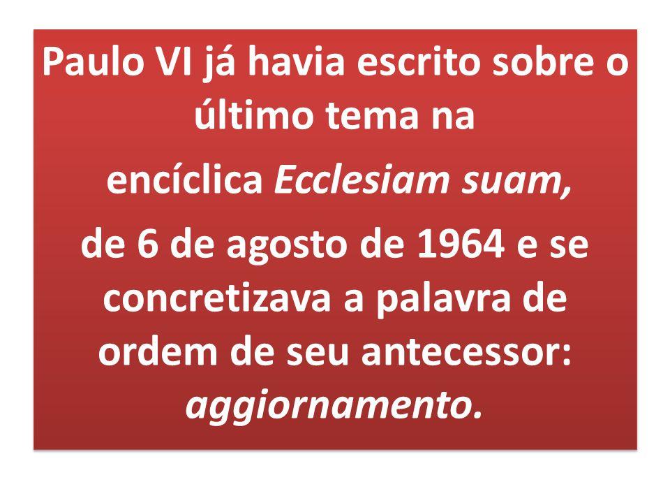 Paulo VI já havia escrito sobre o último tema na encíclica Ecclesiam suam, de 6 de agosto de 1964 e se concretizava a palavra de ordem de seu antecessor: aggiornamento.