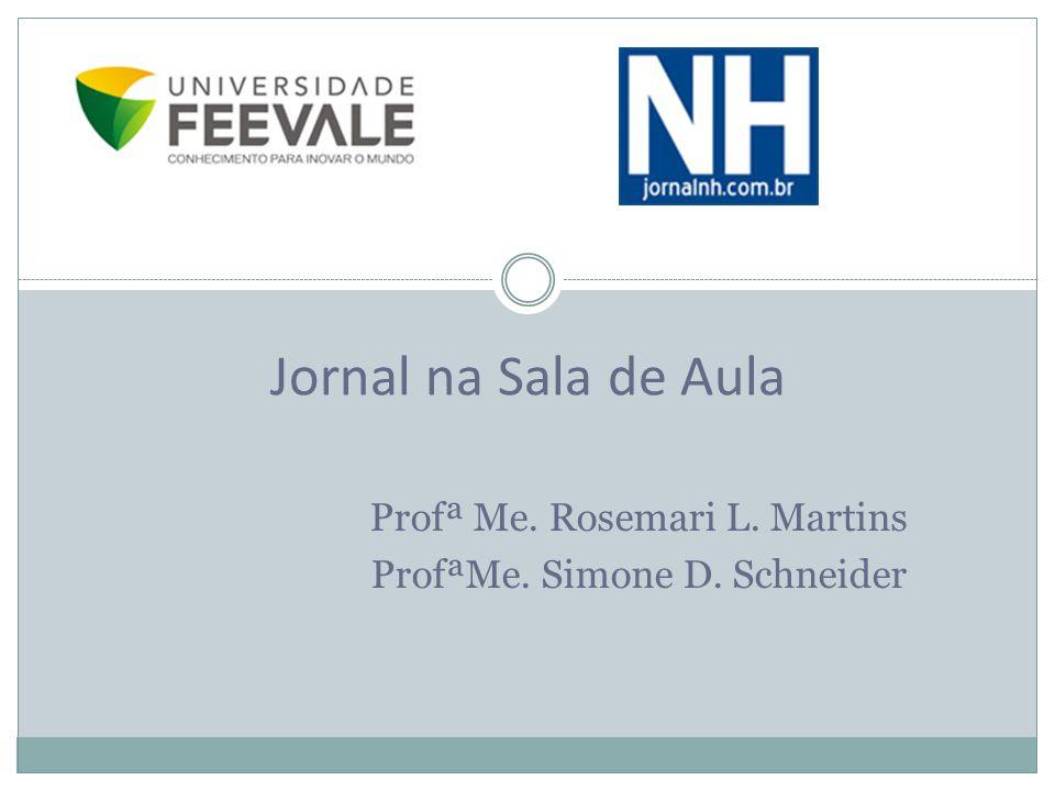 Profª Me. Rosemari L. Martins ProfªMe. Simone D. Schneider