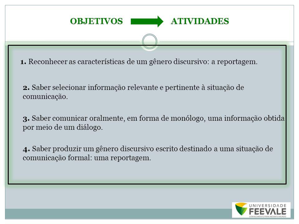 OBJETIVOS ATIVIDADES 1. Reconhecer as características de um gênero discursivo: a reportagem.