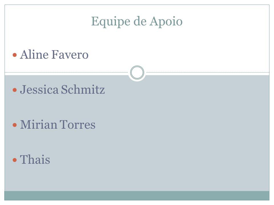 Equipe de Apoio Aline Favero Jessica Schmitz Mirian Torres Thais