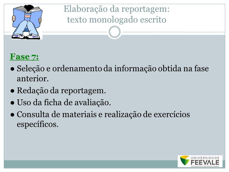 Elaboração da reportagem: texto monologado escrito
