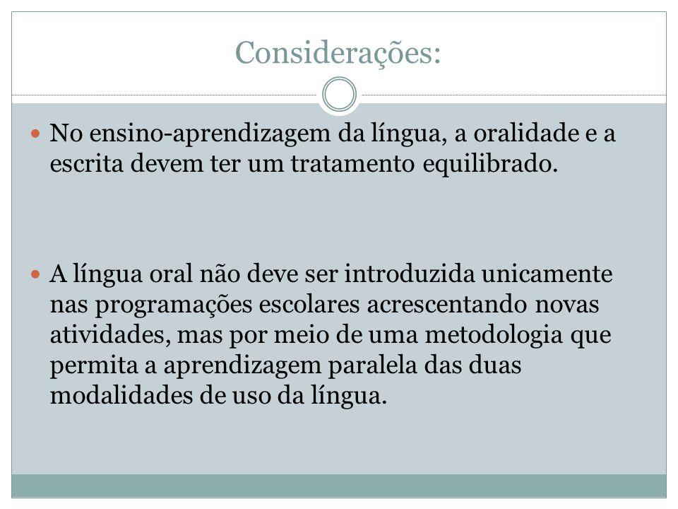 Considerações: No ensino-aprendizagem da língua, a oralidade e a escrita devem ter um tratamento equilibrado.