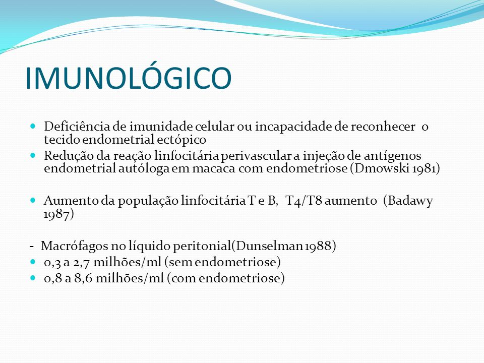 IMUNOLÓGICO Deficiência de imunidade celular ou incapacidade de reconhecer o tecido endometrial ectópico.