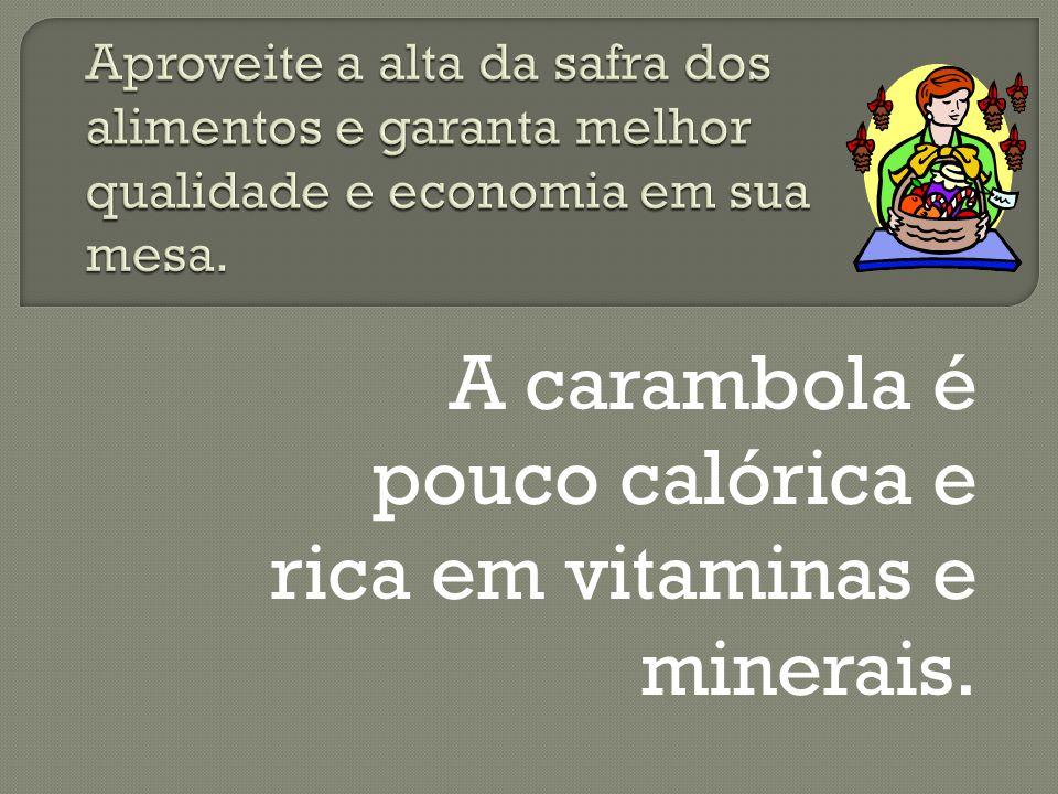 A carambola é pouco calórica e rica em vitaminas e minerais.
