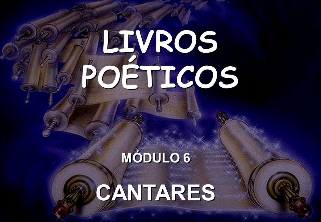 LIVROS POÉTICOS MÓDULO 6 CANTARES