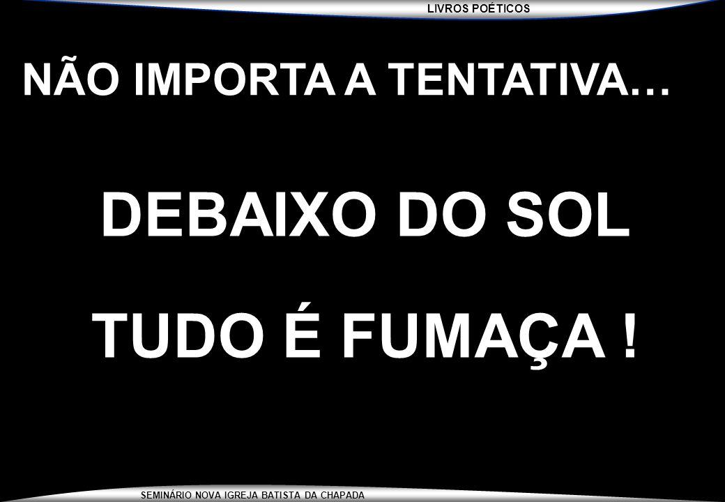 DEBAIXO DO SOL TUDO É FUMAÇA !