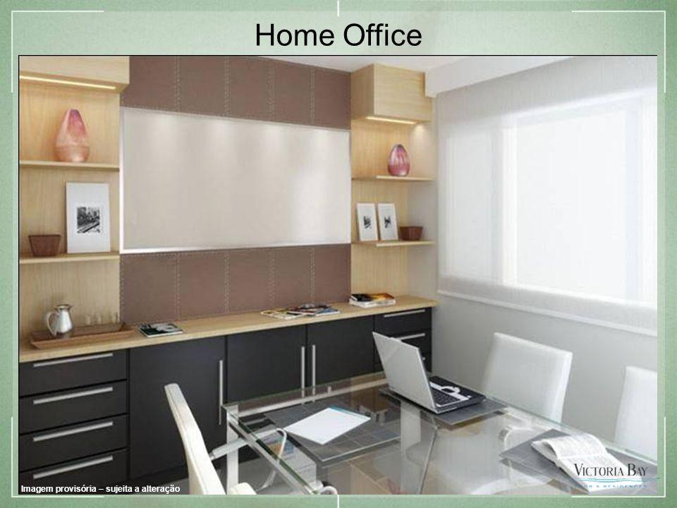 Home Office Imagem provisória – sujeita a alteração