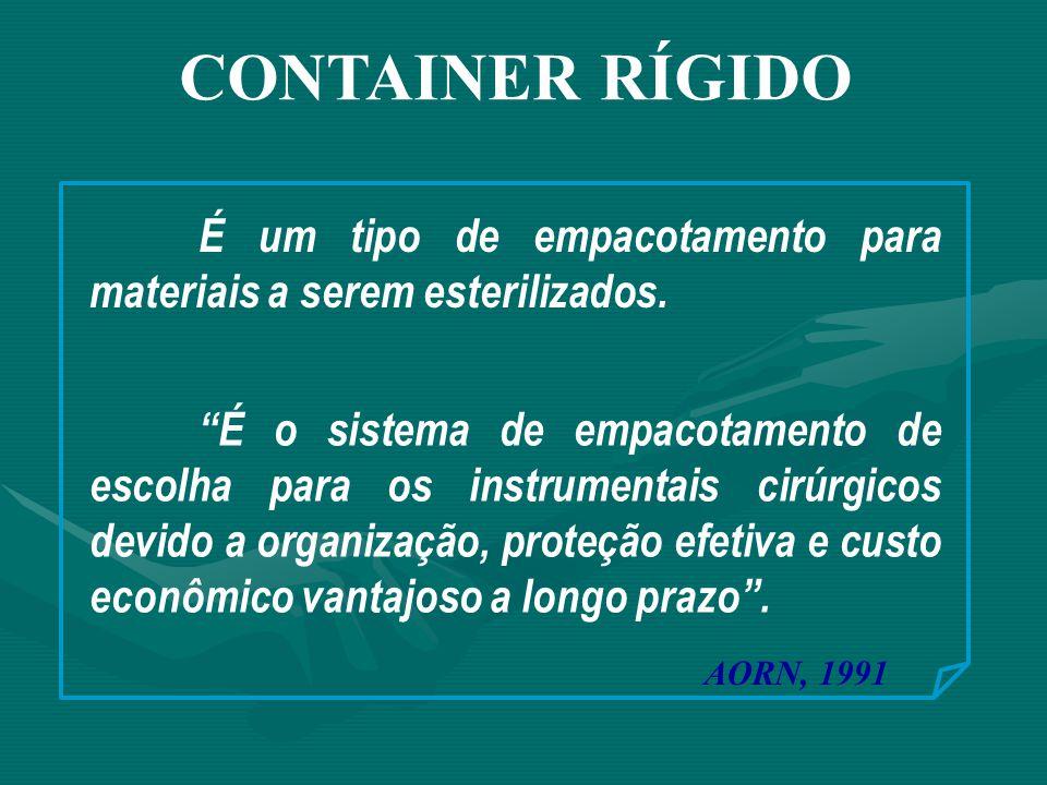 CONTAINER RÍGIDO É um tipo de empacotamento para materiais a serem esterilizados.