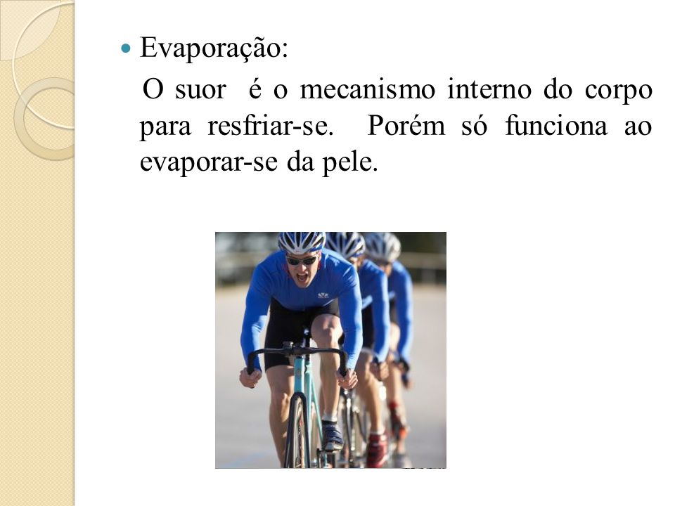 Evaporação: O suor é o mecanismo interno do corpo para resfriar-se.